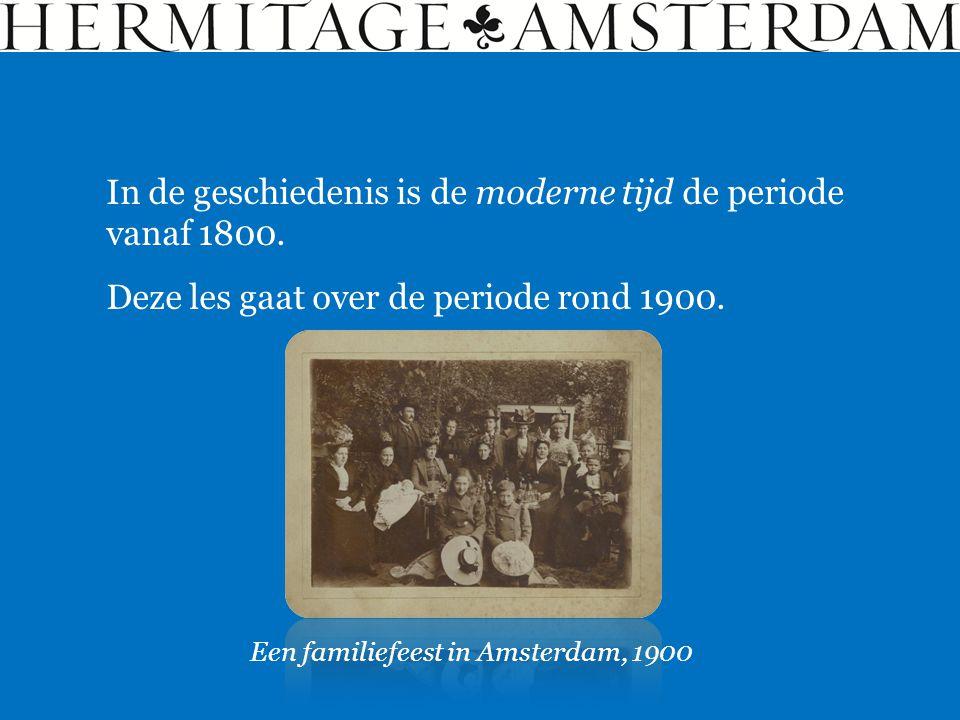 In de geschiedenis is de moderne tijd de periode vanaf 1800. Deze les gaat over de periode rond 1900. Een familiefeest in Amsterdam, 1900