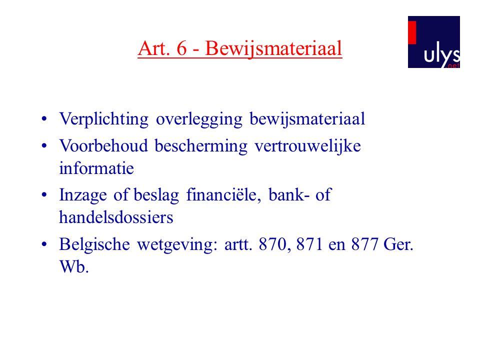 Art. 6 - Bewijsmateriaal •Verplichting overlegging bewijsmateriaal •Voorbehoud bescherming vertrouwelijke informatie •Inzage of beslag financiële, ban