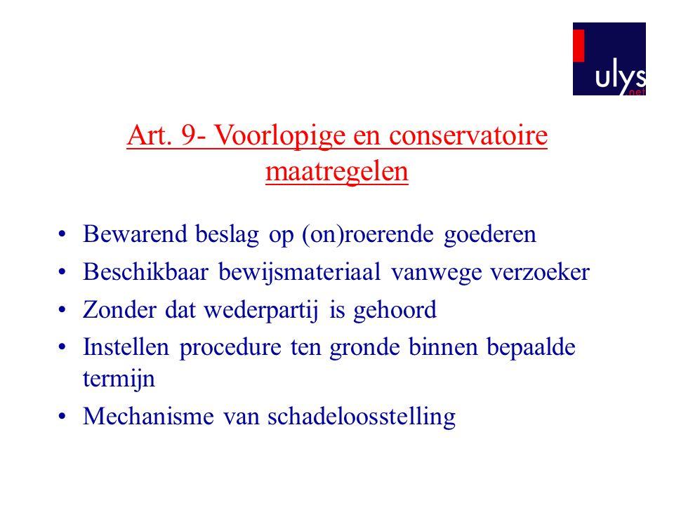 Art. 9- Voorlopige en conservatoire maatregelen •Bewarend beslag op (on)roerende goederen •Beschikbaar bewijsmateriaal vanwege verzoeker •Zonder dat w