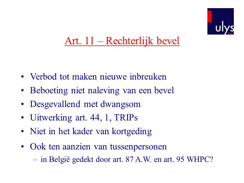 Art. 11 – Rechterlijk bevel •Verbod tot maken nieuwe inbreuken •Beboeting niet naleving van een bevel •Desgevallend met dwangsom •Uitwerking art. 44,