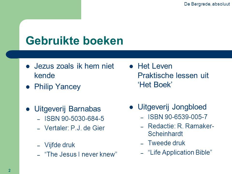 De Bergrede, absoluut 2 Gebruikte boeken  Jezus zoals ik hem niet kende  Philip Yancey  Uitgeverij Barnabas – ISBN 90-5030-684-5 – Vertaler: P.J. d