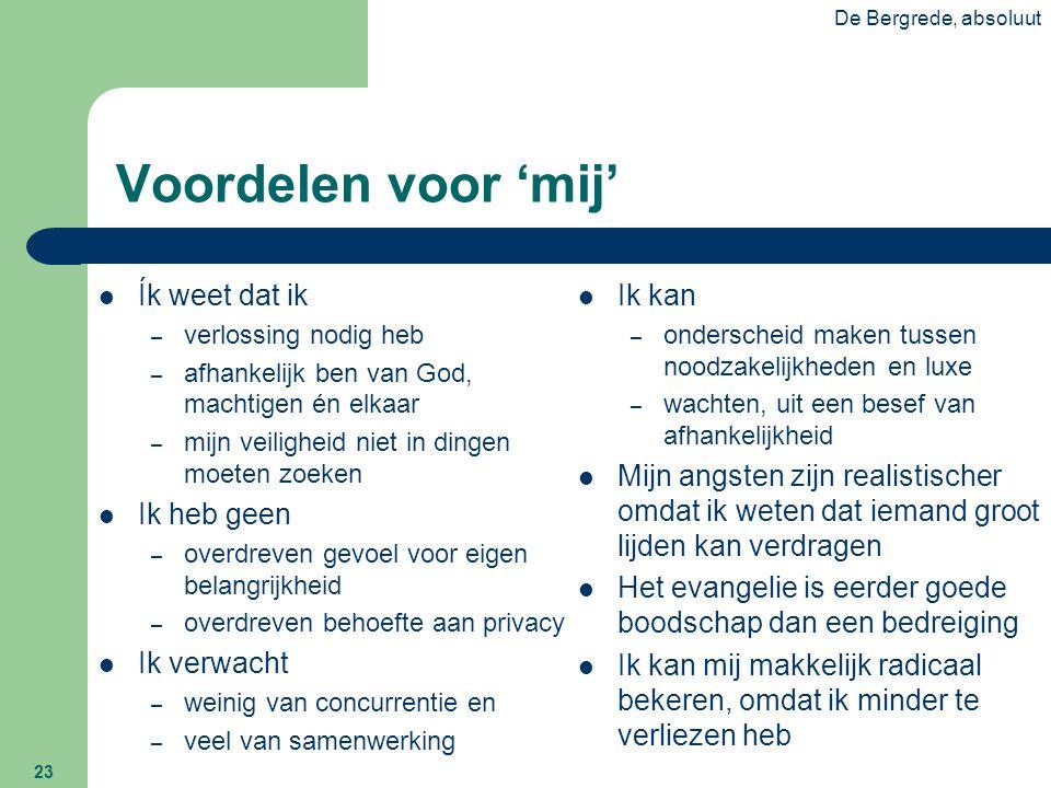 De Bergrede, absoluut 23 Voordelen voor 'mij'  Ík weet dat ik – verlossing nodig heb – afhankelijk ben van God, machtigen én elkaar – mijn veiligheid