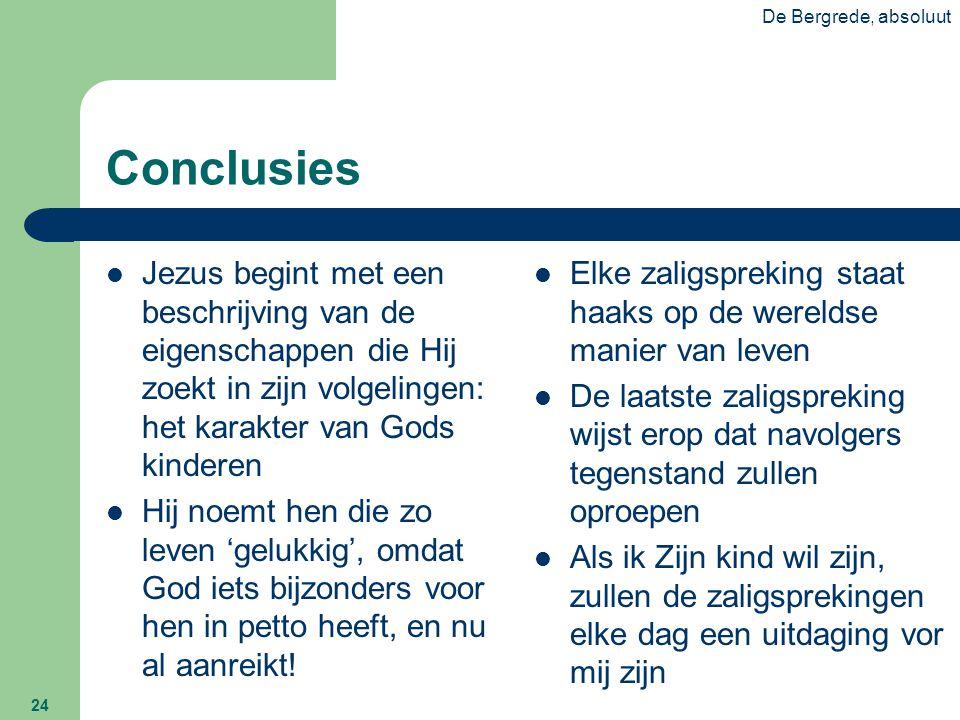 De Bergrede, absoluut 24 Conclusies  Jezus begint met een beschrijving van de eigenschappen die Hij zoekt in zijn volgelingen: het karakter van Gods