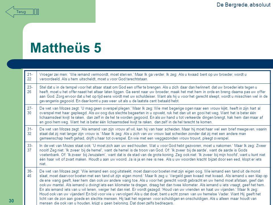 De Bergrede, absoluut 30 Mattheüs 5 21- 22 Vroeger zei men: 'Wie iemand vermoordt, moet sterven.' Maar Ik ga verder. Ik zeg: Als u kwaad bent op uw br
