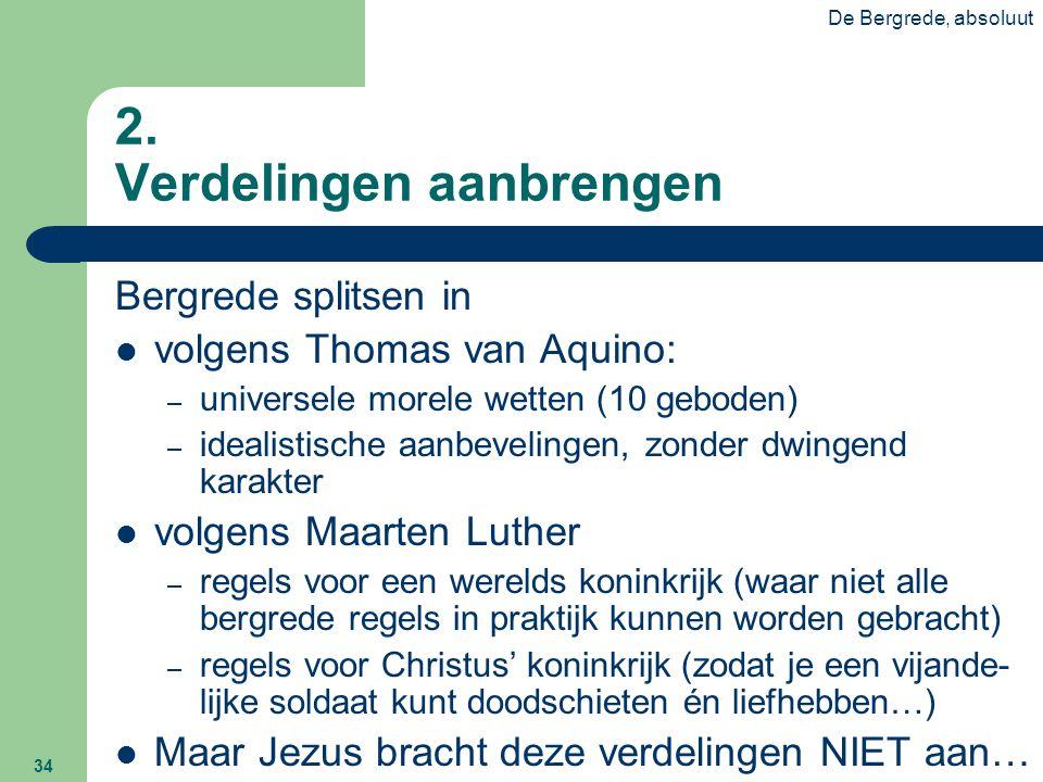 De Bergrede, absoluut 34 2. Verdelingen aanbrengen Bergrede splitsen in  volgens Thomas van Aquino: – universele morele wetten (10 geboden) – idealis