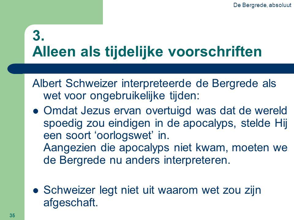De Bergrede, absoluut 35 3. Alleen als tijdelijke voorschriften Albert Schweizer interpreteerde de Bergrede als wet voor ongebruikelijke tijden:  Omd