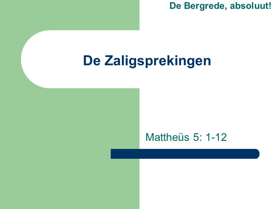 De Zaligsprekingen Mattheüs 5: 1-12 De Bergrede, absoluut!