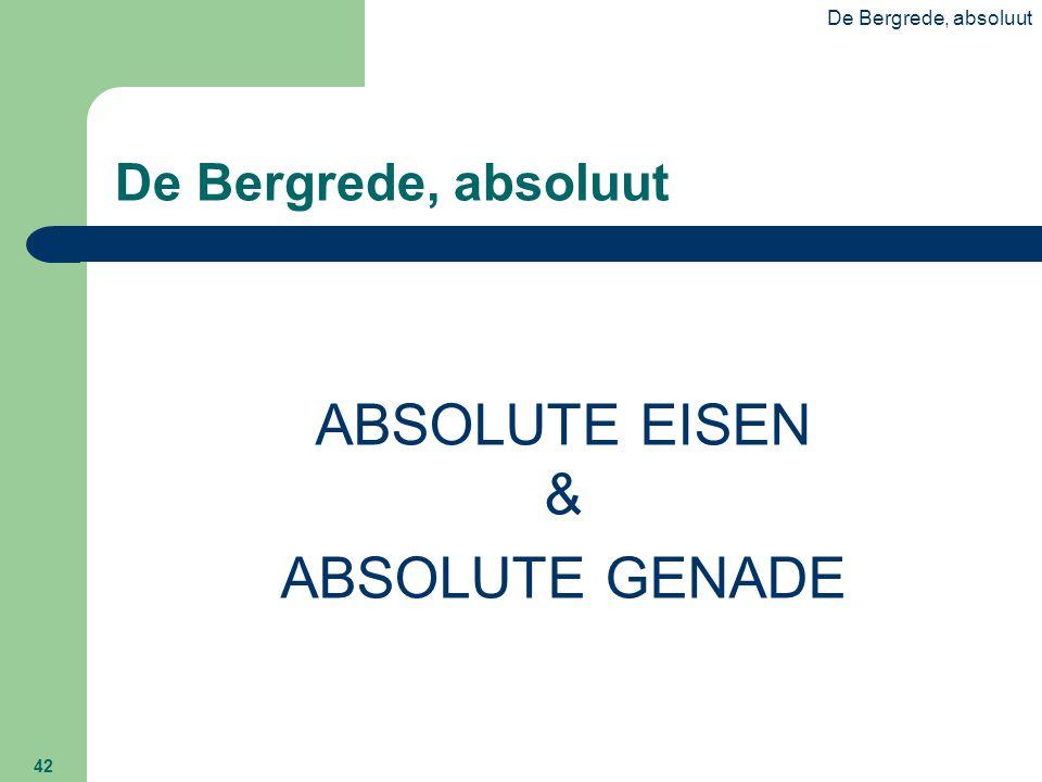 De Bergrede, absoluut 42 De Bergrede, absoluut ABSOLUTE EISEN & ABSOLUTE GENADE