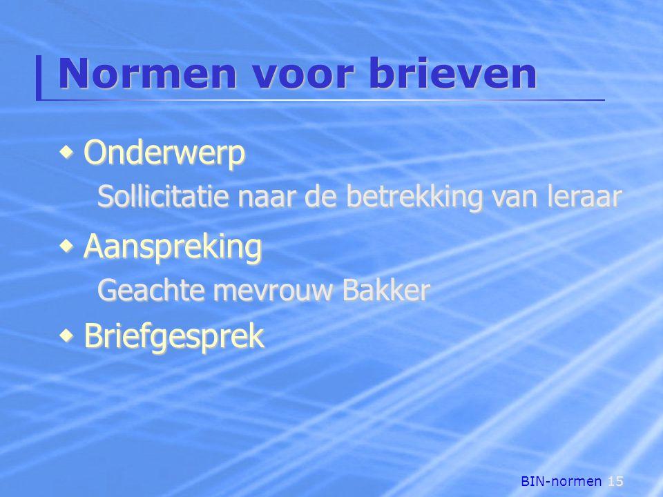 BIN-normen15 Normen voor brieven  Aanspreking Geachte mevrouw Bakker  Briefgesprek  Onderwerp Sollicitatie naar de betrekking van leraar