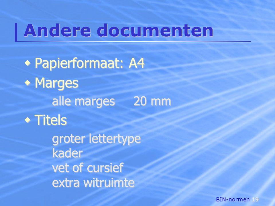 BIN-normen19 Andere documenten  Papierformaat: A4  Marges alle marges20 mm  Titels groter lettertype kader vet of cursief extra witruimte