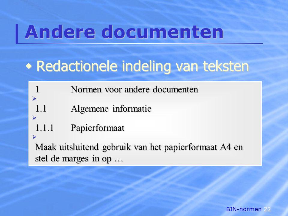 BIN-normen22 Andere documenten  Redactionele indeling van teksten 1Normen voor andere documenten  1.1Algemene informatie  1.1.1Papierformaat  Maak uitsluitend gebruik van het papierformaat A4 en stel de marges in op …