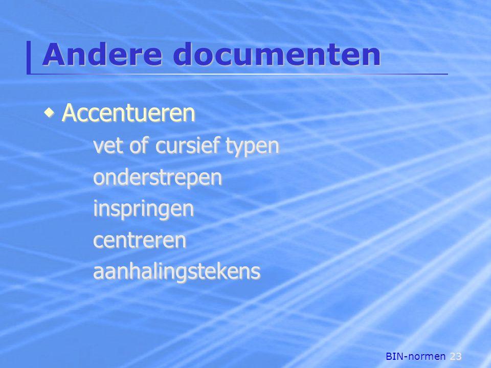 BIN-normen23 Andere documenten  Accentueren vet of cursief typen onderstrepeninspringencentrerenaanhalingstekens