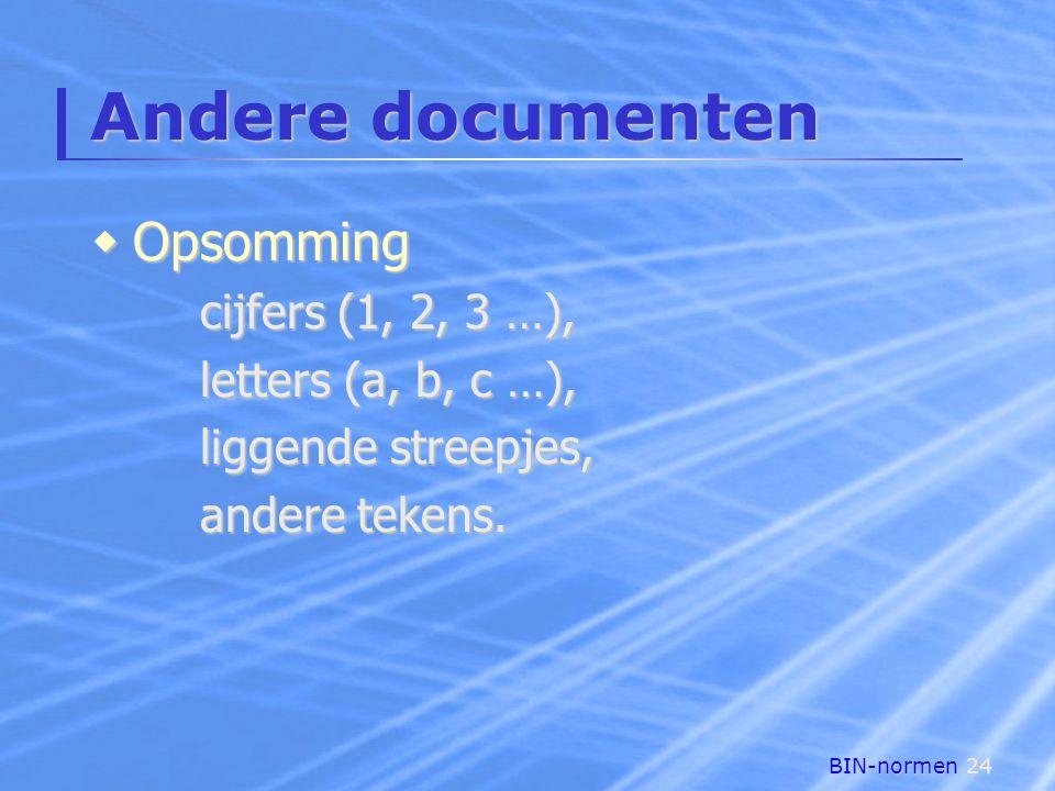 BIN-normen24 Andere documenten  Opsomming cijfers (1, 2, 3 …), letters (a, b, c …), liggende streepjes, andere tekens.