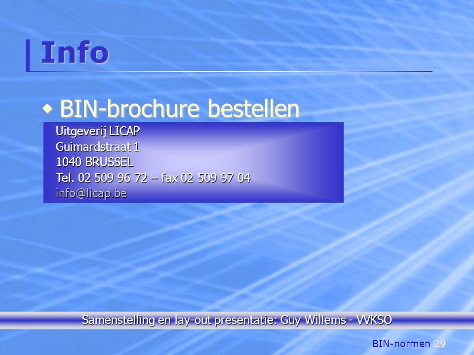 BIN-normen29 Info  BIN-brochure bestellen Uitgeverij LICAP Uitgeverij LICAP Guimardstraat 1 Guimardstraat 1 1040 BRUSSEL 1040 BRUSSEL Tel.