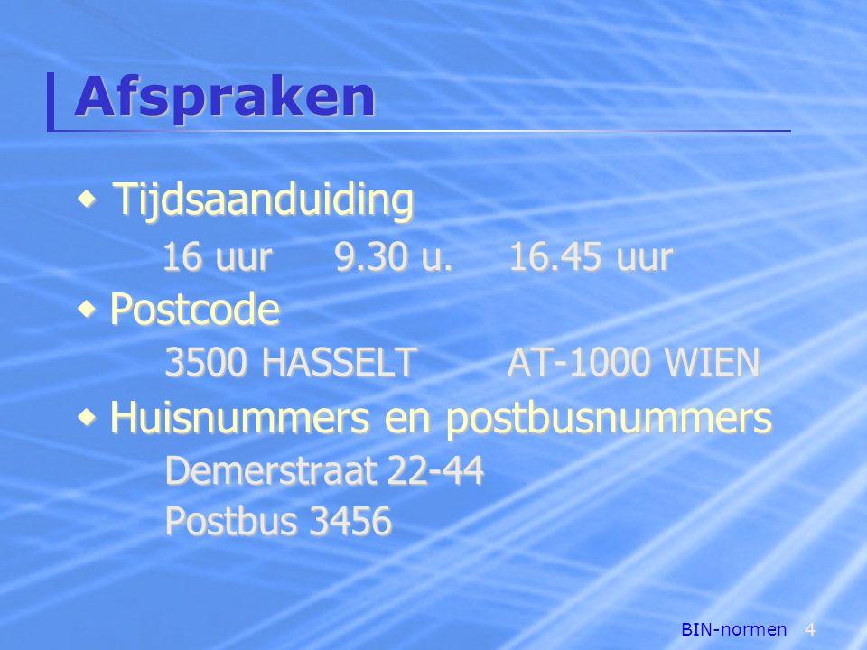 BIN-normen4 Afspraken  Postcode 3500 HASSELTAT-1000 WIEN  Huisnummers en postbusnummers Demerstraat 22-44 Postbus 3456  Tijdsaanduiding 16 uur9.30 u.16.45 uur