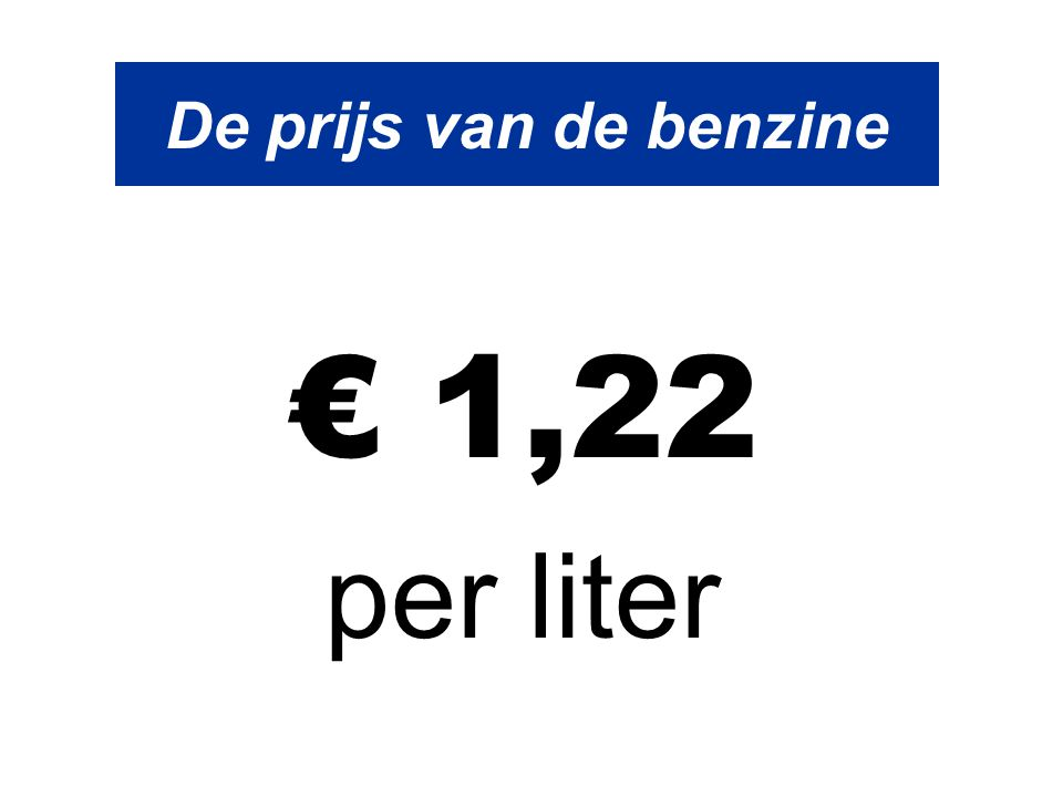 De prijs van de benzine Houdt dit even in gedachten.