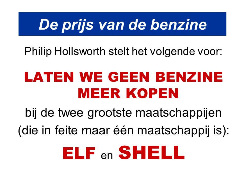 De prijs van de benzine Philip Hollsworth stelt het volgende voor: LATEN WE GEEN BENZINE MEER KOPEN bij de twee grootste maatschappijen (die in feite maar één maatschappij is): ELF en SHELL