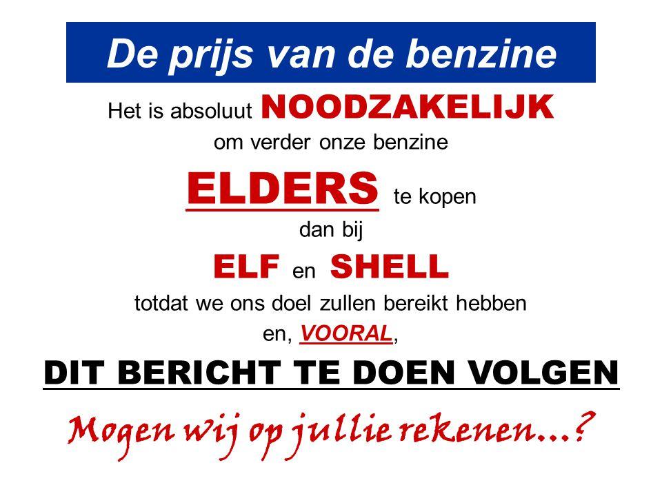 De prijs van de benzine Het is absoluut NOODZAKELIJK om verder onze benzine ELDERS te kopen dan bij ELF en SHELL totdat we ons doel zullen bereikt heb