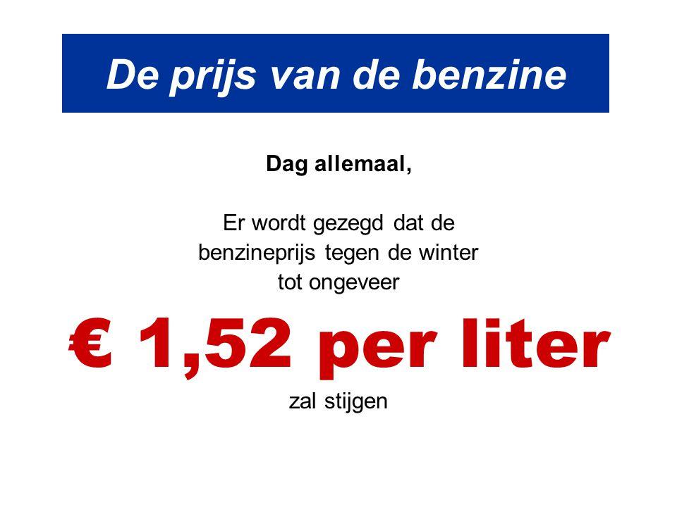 De prijs van de benzine Dag allemaal, Er wordt gezegd dat de benzineprijs tegen de winter tot ongeveer € 1,52 per liter zal stijgen