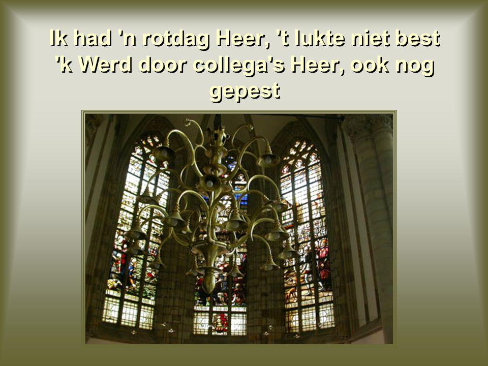 Als je alleen bent Heer, zonder publiek Nou dan geniet je meer van de muziek Als je alleen bent Heer, zonder publiek Nou dan geniet je meer van de muz
