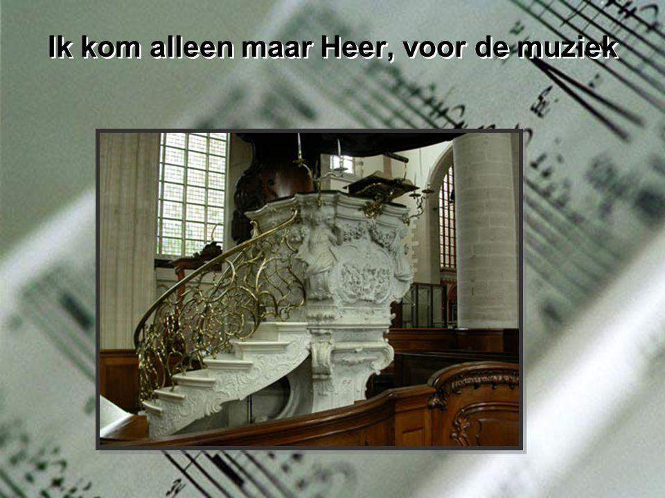 Dit is uw orgel Heer, dit is uw kerk 'k Loop zomaar binnen Heer, net van mijn werk Niet voor de priester Heer, of 't antiek Dit is uw orgel Heer, dit