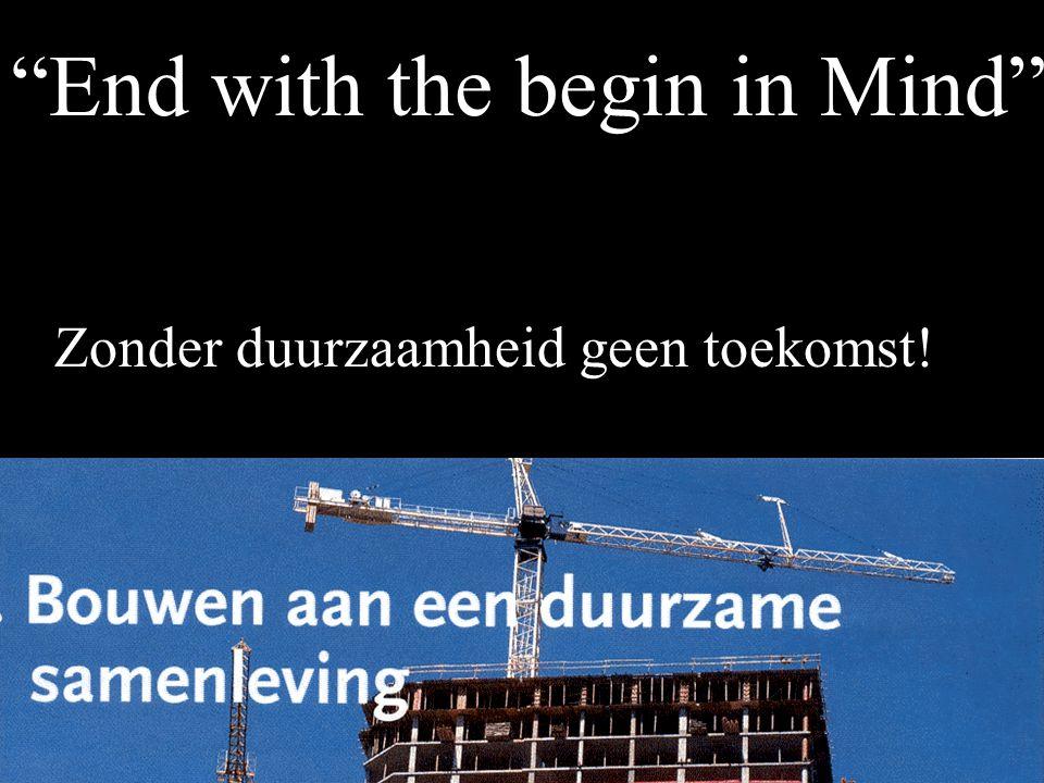 """End with the begin in Mind"" Zonder duurzaamheid geen toekomst!"