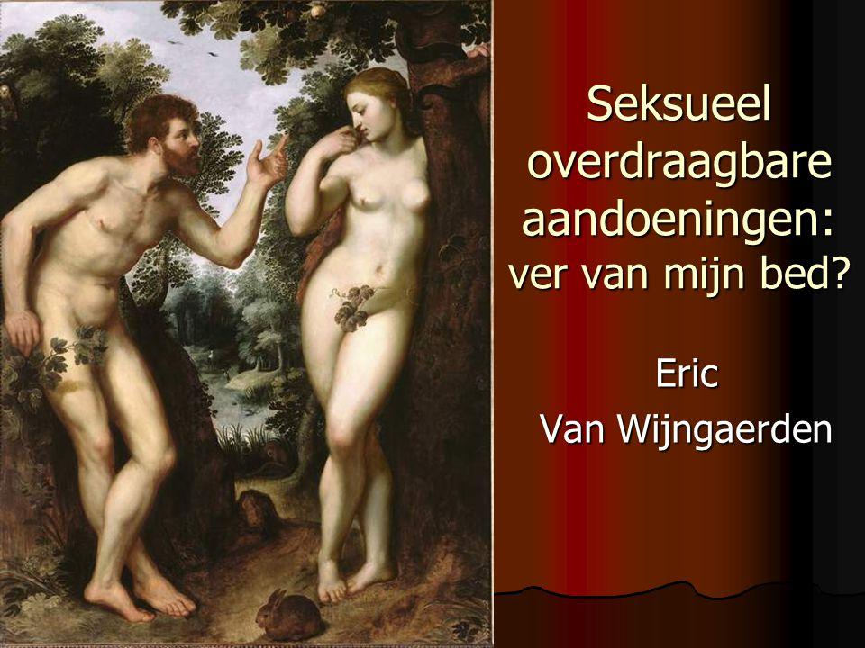 Seksueel overdraagbare aandoeningen: ver van mijn bed? Eric Van Wijngaerden