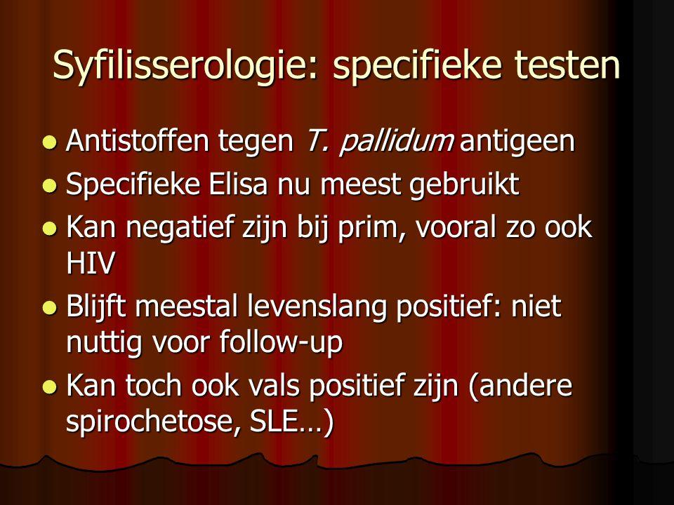 Syfilisserologie: specifieke testen  Antistoffen tegen T. pallidum antigeen  Specifieke Elisa nu meest gebruikt  Kan negatief zijn bij prim, vooral