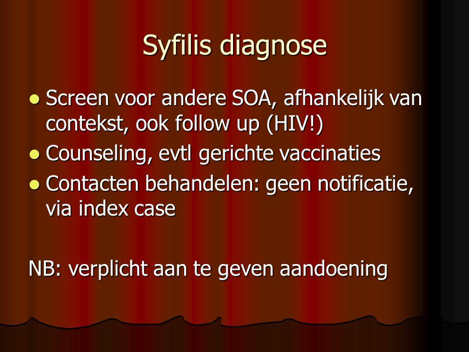 Syfilis diagnose  Screen voor andere SOA, afhankelijk van contekst, ook follow up (HIV!)  Counseling, evtl gerichte vaccinaties  Contacten behandelen: geen notificatie, via index case NB: verplicht aan te geven aandoening
