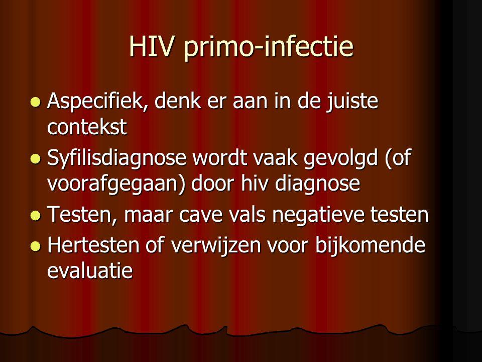  Aspecifiek, denk er aan in de juiste contekst  Syfilisdiagnose wordt vaak gevolgd (of voorafgegaan) door hiv diagnose  Testen, maar cave vals negatieve testen  Hertesten of verwijzen voor bijkomende evaluatie