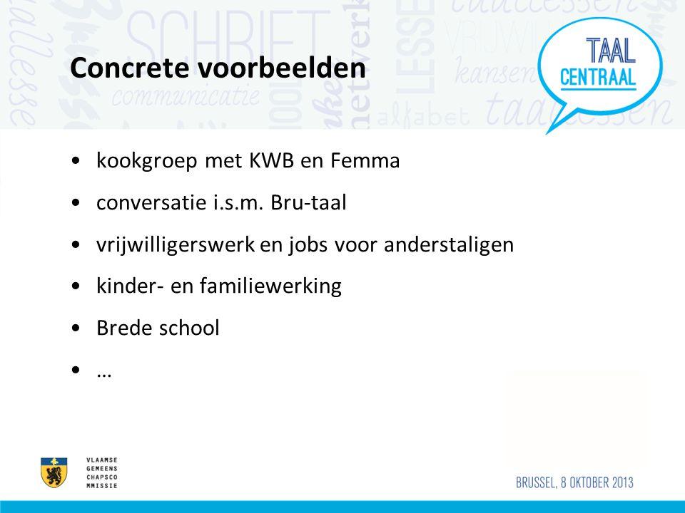 Concrete voorbeelden •kookgroep met KWB en Femma •conversatie i.s.m.