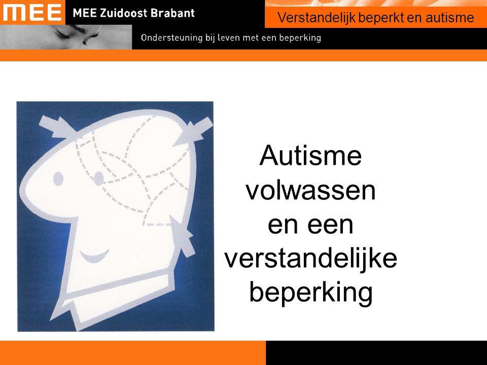 1 Onderwerp presentatie Verstandelijk beperkt en autisme Autisme volwassen en een verstandelijke beperking