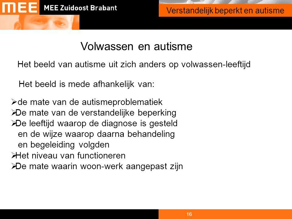 16 Onderwerp presentatie Verstandelijk beperkt en autisme Volwassen en autisme Het beeld van autisme uit zich anders op volwassen-leeftijd Het beeld i