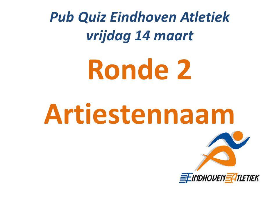 Pub Quiz Eindhoven Atletiek vrijdag 14 maart Ronde 2 Artiestennaam