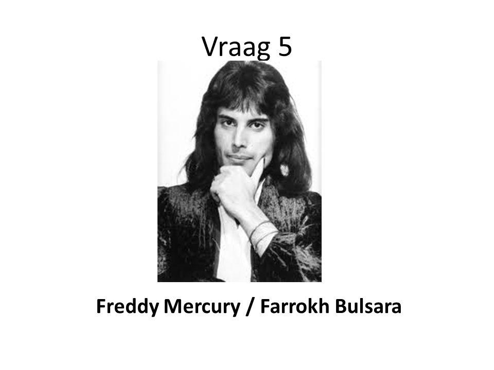 Vraag 5 Freddy Mercury / Farrokh Bulsara