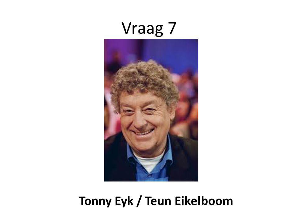 Vraag 7 Tonny Eyk / Teun Eikelboom