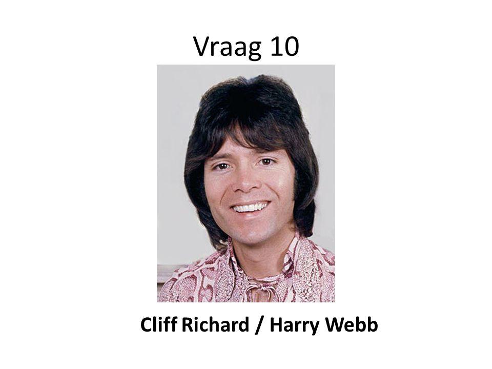 Vraag 10 Cliff Richard / Harry Webb