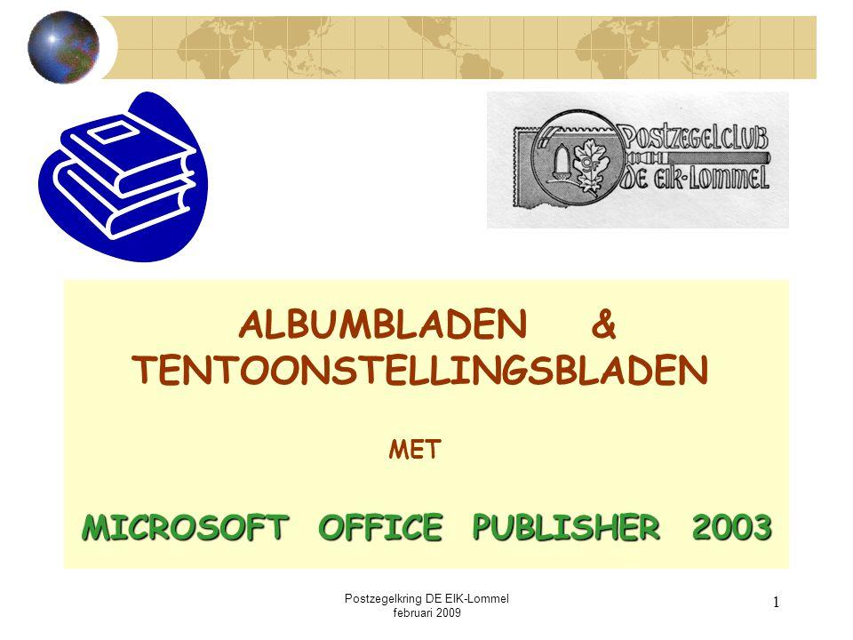 Postzegelkring DE EIK-Lommel februari 2009 21 Opslaan => Definitief album- of Definitief album- oftentoonstellingsblad ALBUM- & TENTOONSTELLINGSBLADEN MET MICROSOFT OFFICE PUBLISHER 2003