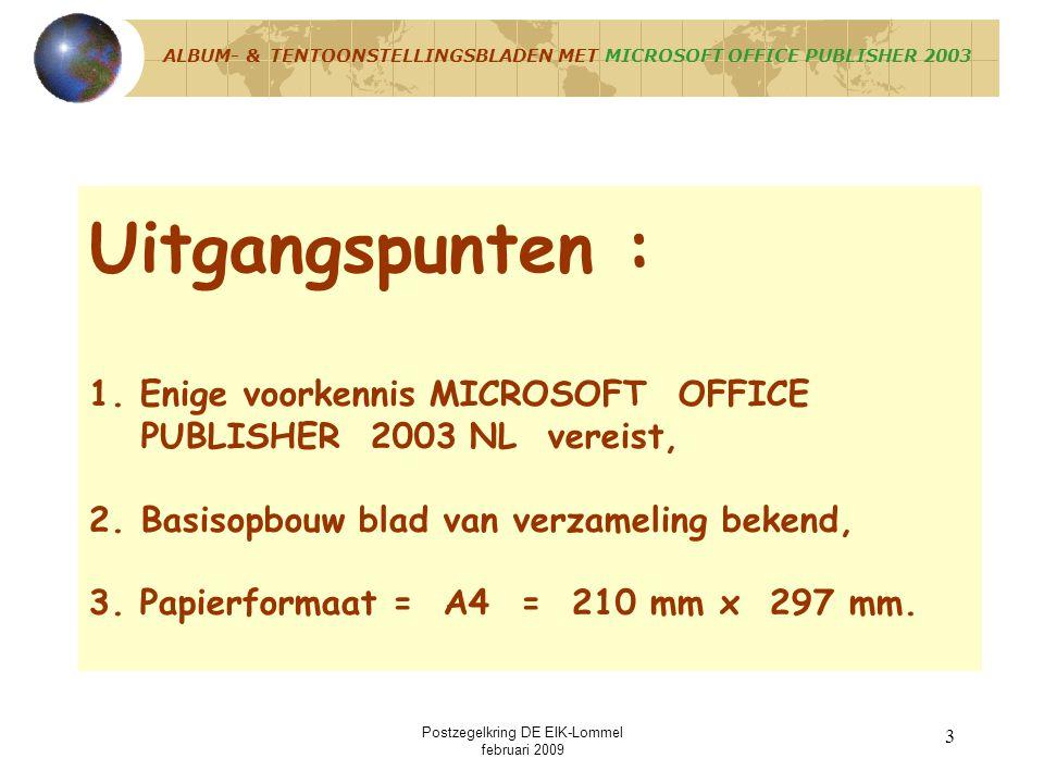 Postzegelkring DE EIK-Lommel februari 2009 2 A. UITGANGSPUNTEN B. STAPPENPLAN ALBUM- & TENTOONSTELLINGSBLADEN MET MICROSOFT OFFICE PUBLISHER 2003