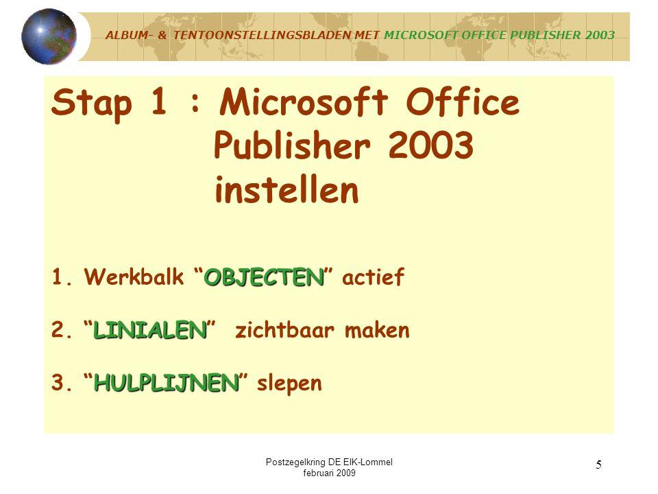 Postzegelkring DE EIK-Lommel februari 2009 4 Stappenplan : 1. Microsoft Office PUBLISHER 2003 NL instellen 2.Buitenste kaderlijn en titel invoegen 3.P