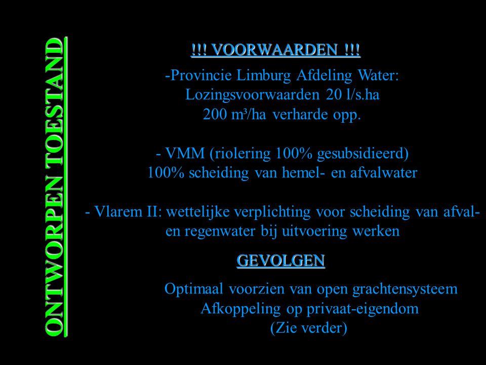 !!! VOORWAARDEN !!! ONTWORPEN TOESTAND - -Provincie Limburg Afdeling Water: Lozingsvoorwaarden 20 l/s.ha 200 m³/ha verharde opp. - VMM (riolering 100%