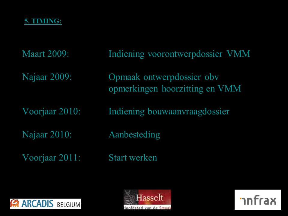 Maart 2009: Indiening voorontwerpdossier VMM Najaar 2009: Opmaak ontwerpdossier obv opmerkingen hoorzitting en VMM Voorjaar 2010: Indiening bouwaanvraagdossier Najaar 2010: Aanbesteding Voorjaar 2011:Start werken 5.