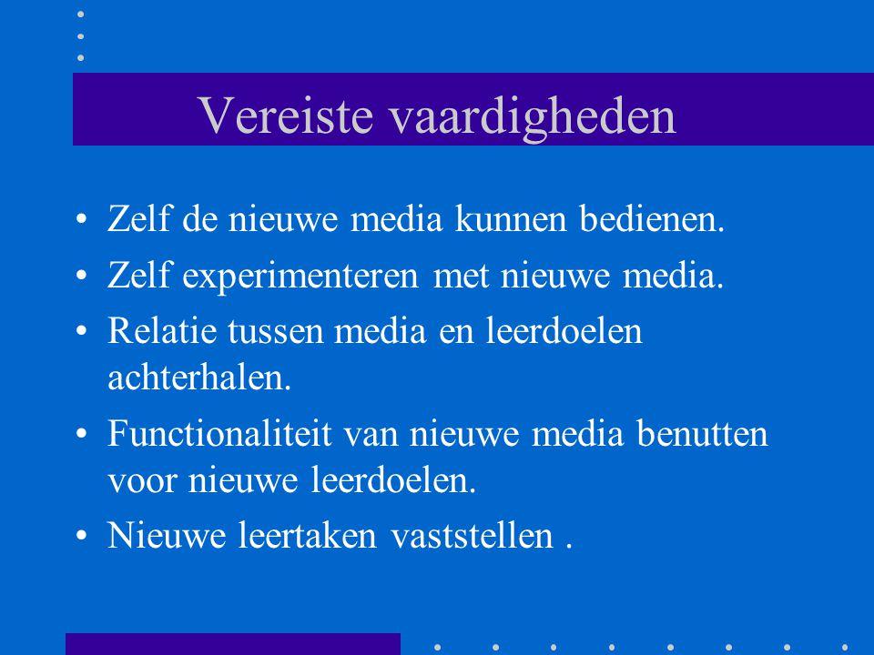 Vereiste vaardigheden •Zelf de nieuwe media kunnen bedienen. •Zelf experimenteren met nieuwe media. •Relatie tussen media en leerdoelen achterhalen. •