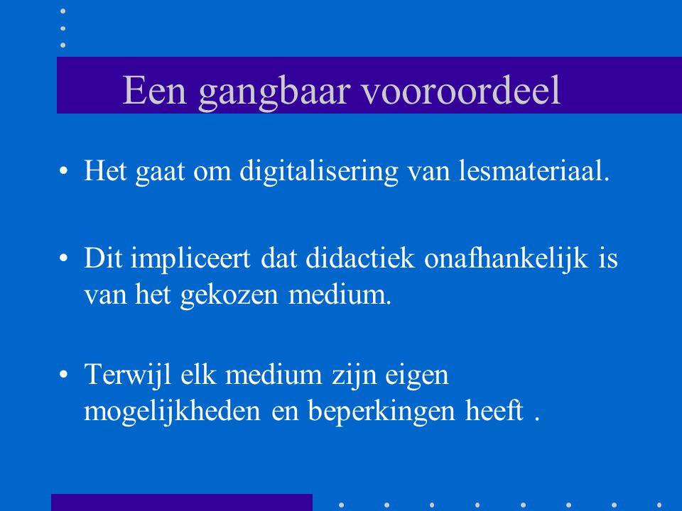 Een gangbaar vooroordeel •Het gaat om digitalisering van lesmateriaal. •Dit impliceert dat didactiek onafhankelijk is van het gekozen medium. •Terwijl