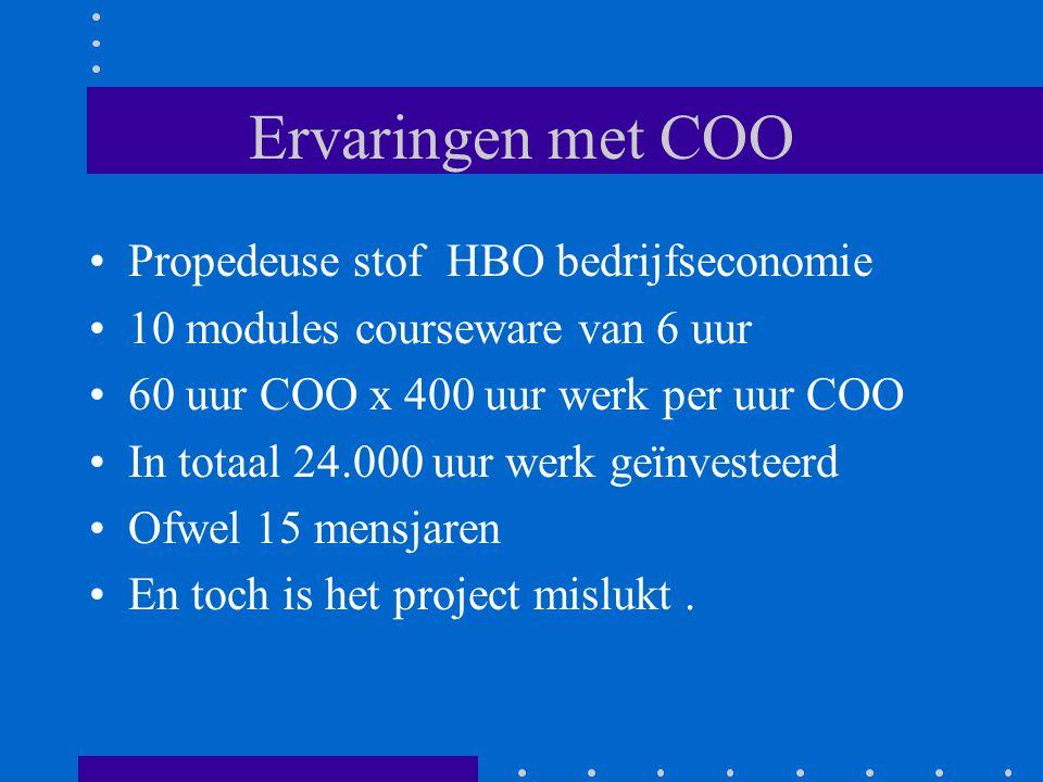 Ervaringen met COO •Propedeuse stof HBO bedrijfseconomie •10 modules courseware van 6 uur •60 uur COO x 400 uur werk per uur COO •In totaal 24.000 uur