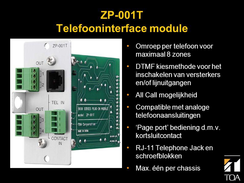 ZP-001T Telefooninterface module • Twee bedieningsmogelijkheden: • Ring (Analoge telefoonaansluiting) • 'Paging Port' (DTMF en kortsluitcontact nodig) • Minimale programmering nodig; kies op de telefoon één of meerdere uitgangen • De telefooncentrale moet een bezettoon afgeven bij het verbreken van de verbinding.