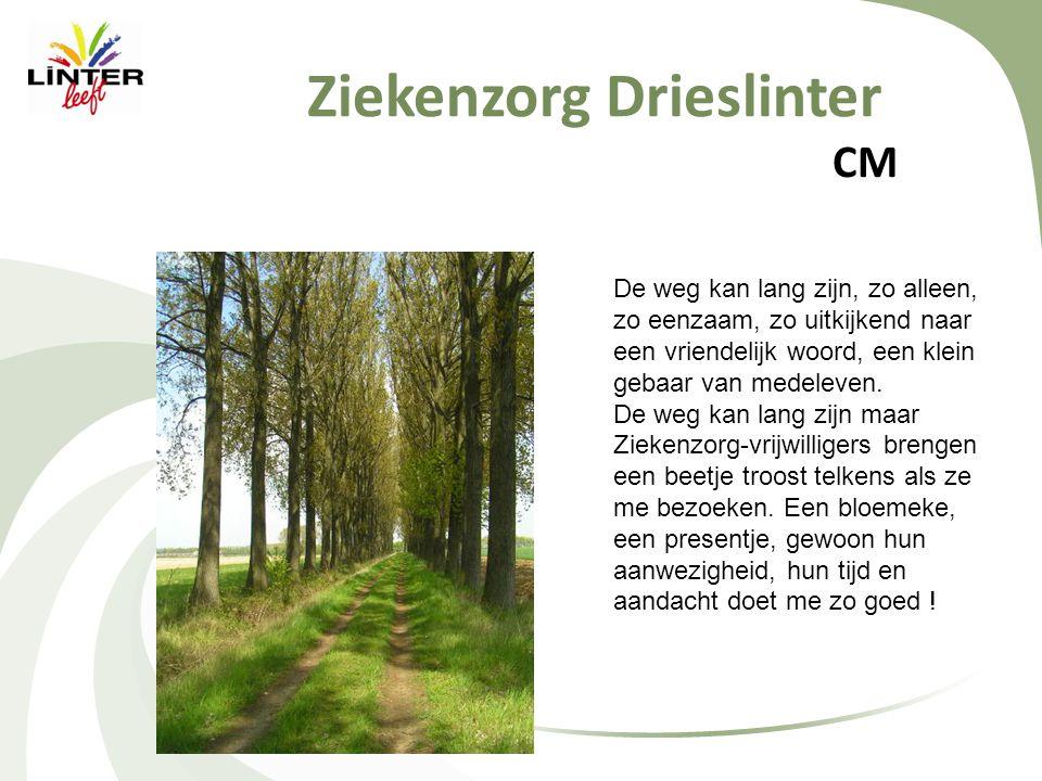 Ziekenzorg Drieslinter CM De weg kan lang zijn, zo alleen, zo eenzaam, zo uitkijkend naar een vriendelijk woord, een klein gebaar van medeleven.