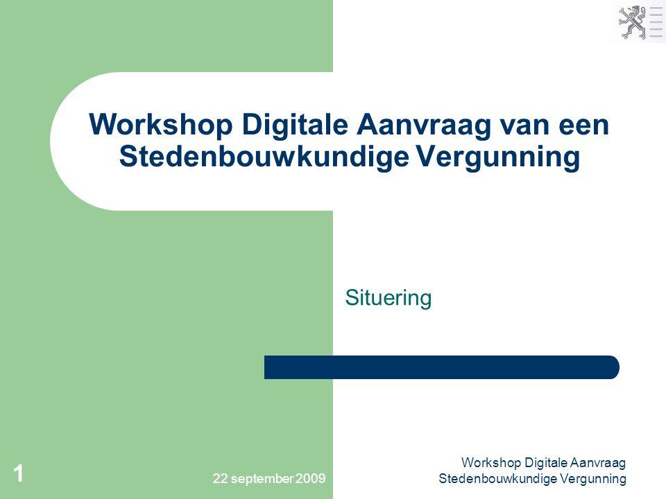22 september 2009 Workshop Digitale Aanvraag Stedenbouwkundige Vergunning 1 Workshop Digitale Aanvraag van een Stedenbouwkundige Vergunning Situering