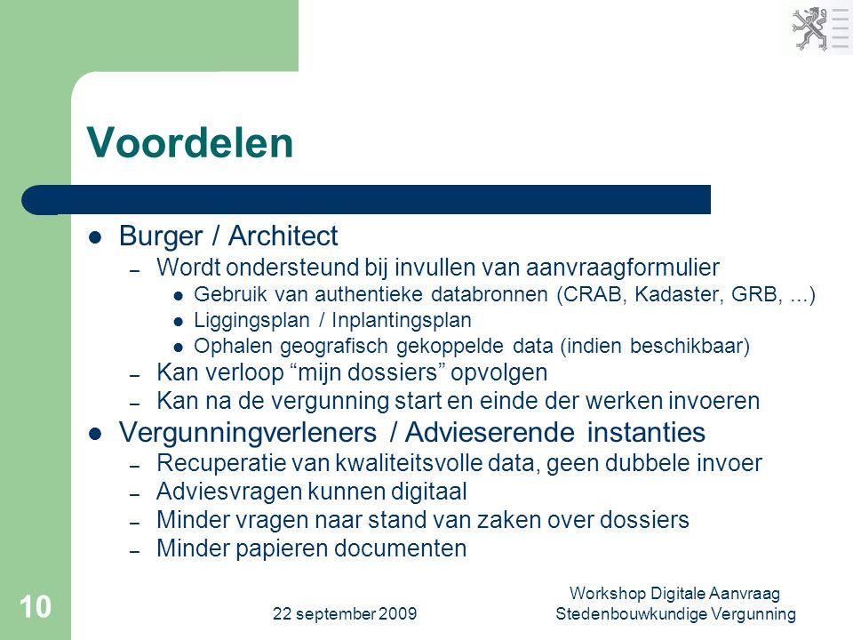 22 september 2009 Workshop Digitale Aanvraag Stedenbouwkundige Vergunning 10 Voordelen  Burger / Architect – Wordt ondersteund bij invullen van aanvr