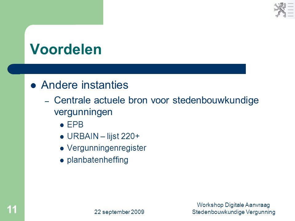 22 september 2009 Workshop Digitale Aanvraag Stedenbouwkundige Vergunning 11 Voordelen  Andere instanties – Centrale actuele bron voor stedenbouwkund